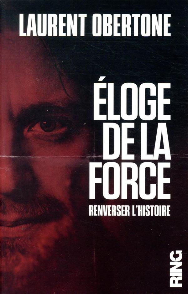 ELOGE DE LA FORCE -  RENVERSER L'HISTOIRE
