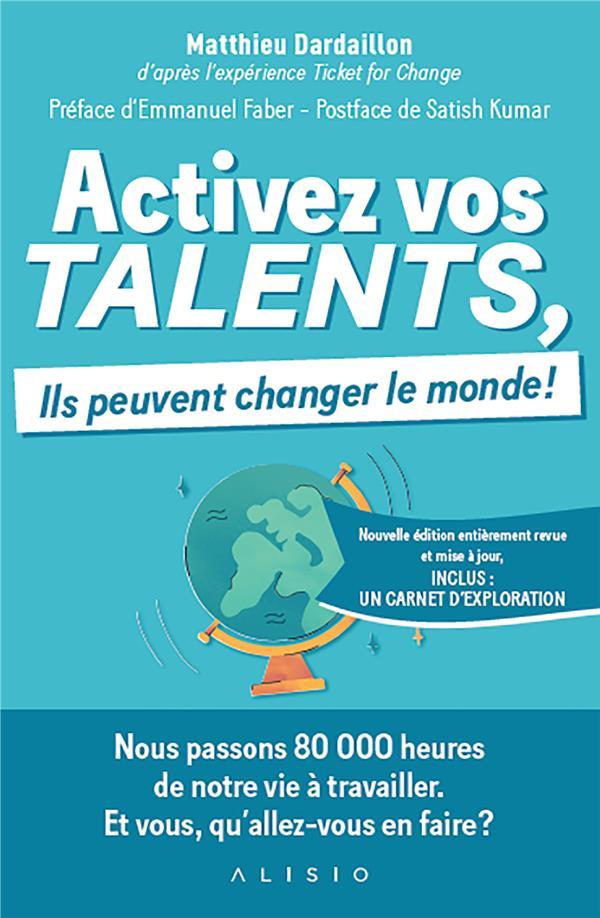 ACTIVEZ VOS TALENTS, ILS PEUVENT CHANGER LE MONDE ! DARDAILLON, MATTHIEU ALISIO