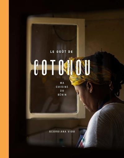 LE GOUT DE COTONOU : MA CUISINE DU BENIN VIOU/ZUBILLAGA CULINAIRES
