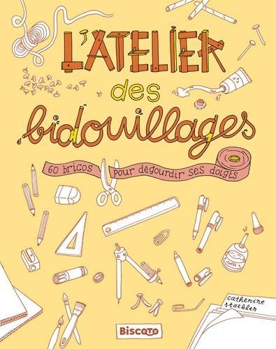 L-ATELIER DES BIDOUILLAGES  60 BRICOS POUR DEGOURDIR SES DOIGTS STAEBLER CATHERINE BISCOTO