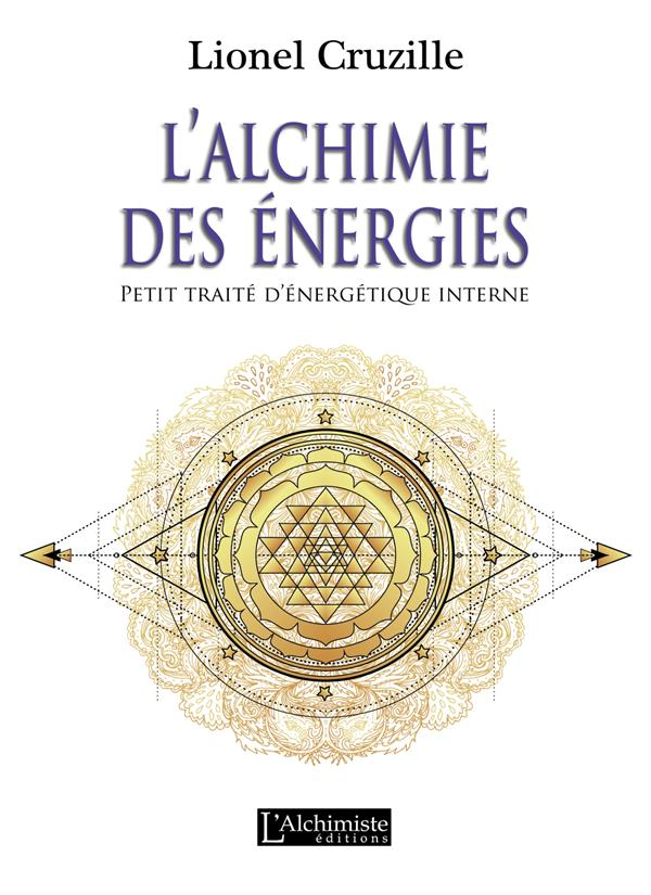 L'ALCHIMIE DES ENERGIES  -  PETIT TRAITE D'ENERGETIQUE INTERNE