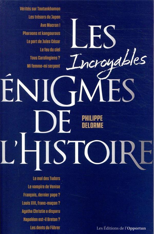 LES INCROYABLES ENIGMES DE L'HISTOIRE DELORME, PHILIPPE L ETUDIANT