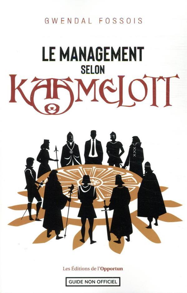 LE MANAGEMENT SELON KAAMELOTT FOSSOIS, GWENDAL L ETUDIANT