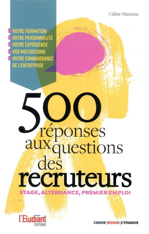 STAGE, PREMIER EMPLOI : 500 REPONSES AUX QUESTIONS DES RECRUTEURS MANCEAU, CELINE L ETUDIANT