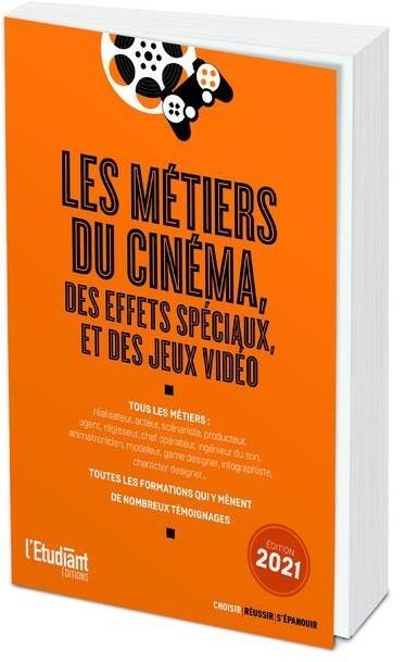 LES METIERS DU CINEMA, DES EFFETS SPECIAUX ET DES JEUX VIDEO (EDITION 2021) TROUILLET VERONIQUE L ETUDIANT