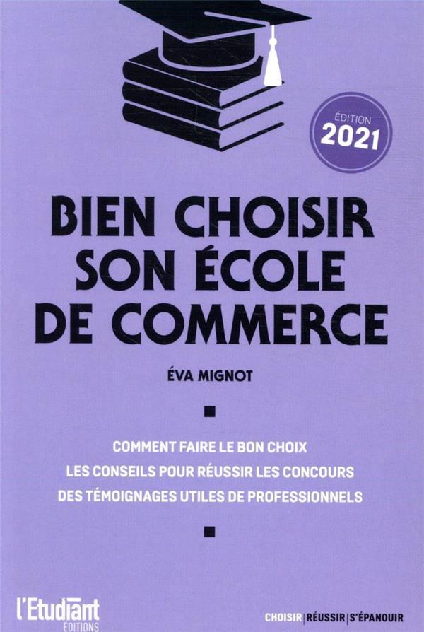 BIEN CHOISIR SON ECOLE DE COMMERCE (EDITION 2021) MIGNOT, EVA L ETUDIANT