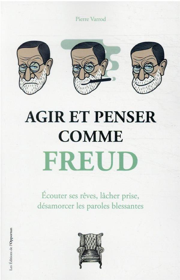 AGIR ET PENSER COMME FREUD - E VARROD PIERRE L ETUDIANT