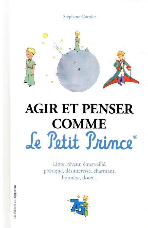 AGIR ET PENSER COMME LE PETIT PRINCE GARNIER, STEPHANE L ETUDIANT