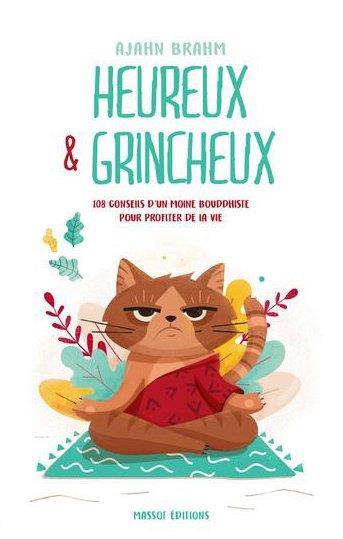 HEUREUX ET GRINCHEUX  -  108 CONSEILS D'UN MOINE BOUDDHISTE POUR PROFITER DE LA VIE BRAHM, AJAHN MASSOT EDITION