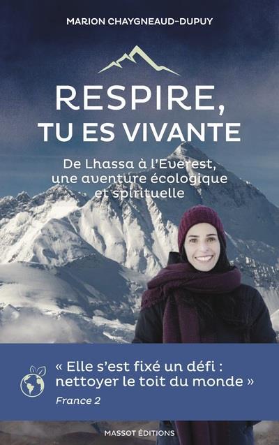 RESPIRE, TU ES VIVANTE  -  DE LHASSA A L'EVEREST, UNE AVENTURE SPIRITUELLE ET ECOLOGIQUE CHAYGNEAUD DUPUIS M. MASSOT EDITION