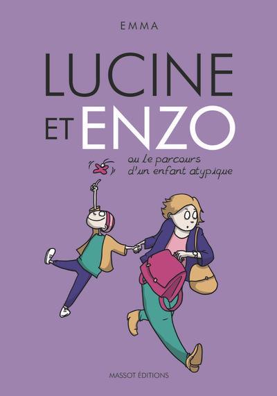 LUCINE ET ENZO OU LE PARCOURS D'UN ENFANT ATYPIQUE CLIT EMMA MASSOT EDITION