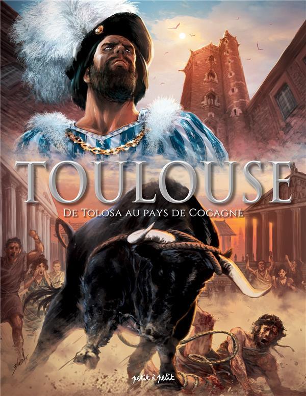 TOULOUSE T.1  -  DE TOLOSA AU PAYS DE COCAGNE XXX PETIT A PETIT