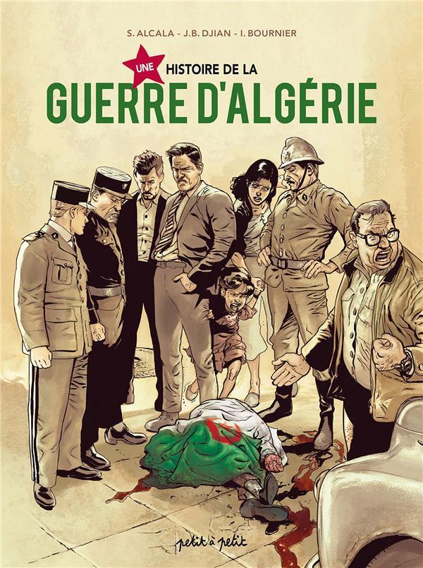UNE HISTOIRE DE LA GUERRE D'ALGERIE ALCALA SERGIO PETIT A PETIT
