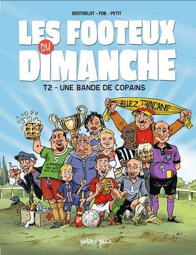 FOOTEUX DU DIMANCHE EN BANDE DESSINEE T.2  -  UNE BANDE DE COPAINS
