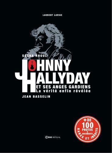 JOHNNY HALLYDAY ET SES ANGES GARDIENS  -  LA VERITE ENFIN REVELEE BASSELIN/LAVIGE CASA