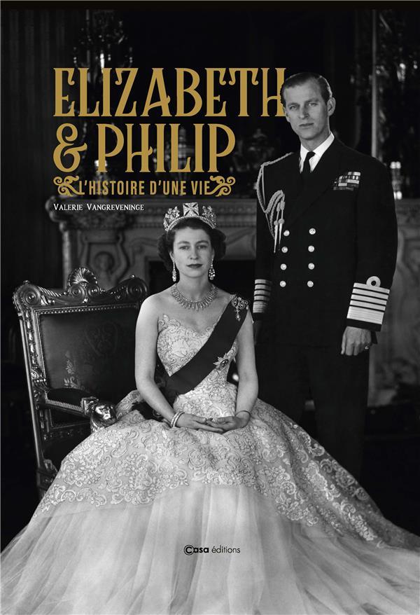 ELIZABETH II ET PHILIP D'EDIMBOURG  -  ENSEMBLE MALGRE TOUT  -  PRESQUE UN SIECLE D'AMOUR ET DE COMPLICITE