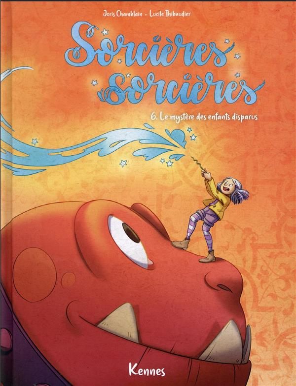 SORCIERES SORCIERES T.6  -  LE MYSTERE DES ENFANTS DISPARUS CHAMBLAIN/THIBAUDIER KENNES EDITIONS