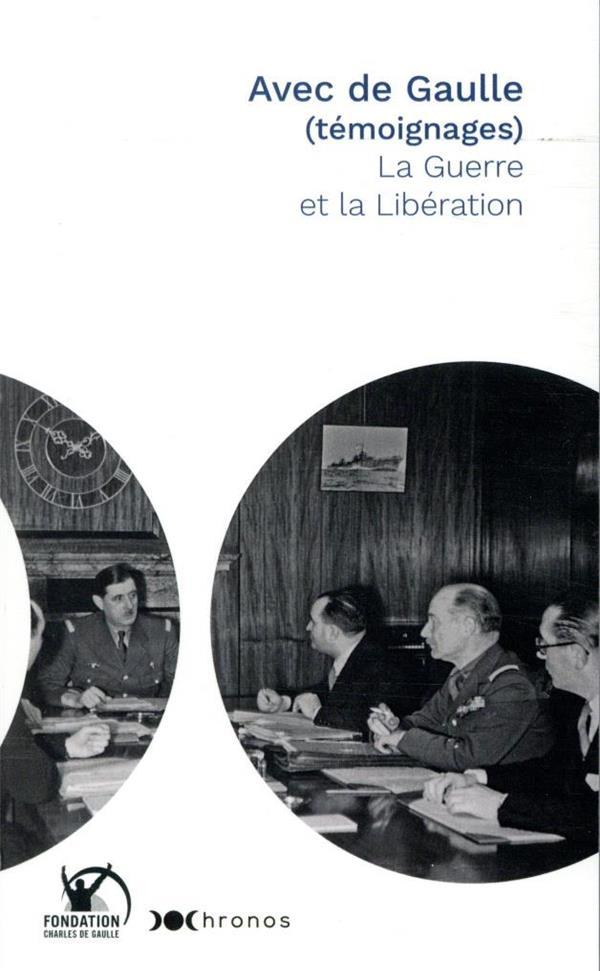AVEC DE GAULLE (TEMOIGNAGES)  -  LA GUERRE ET LA LIBERATION