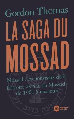 LA SAGA DU MOSSAD  -  MOSSAD : LES NOUVEAUX DEFIS, HISTOIRE SECRETE DU MOSSAD : DE 1951 A NOS JOURS
