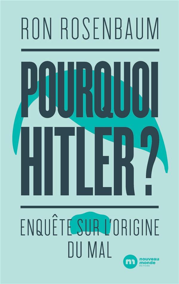 POURQUOI HITLER ?  -  ENQUETE SUR L'ORIGINE DU MAL ROSENBAUM, RON NOUVEAU MONDE