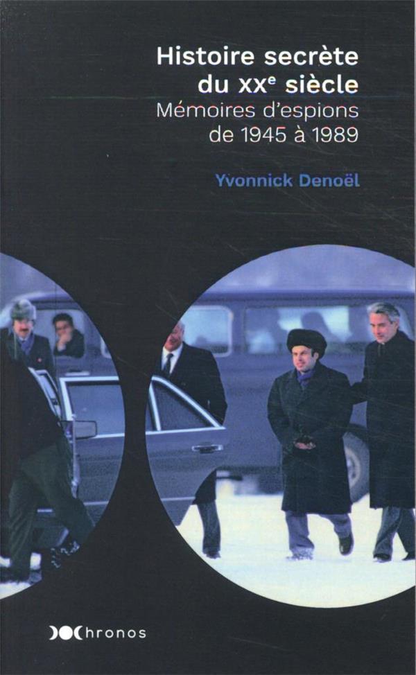 HISTOIRE SECRETE DU XXE SIECLE : MEMOIRES D'ESPIONS DE 1945 A 1989 DENOEL, YVONNICK NOUVEAU MONDE