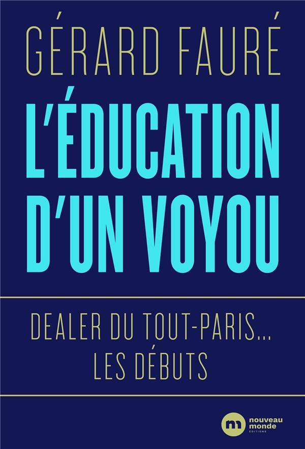 DEALER DU TOUT-PARIS : LES DEBUTS  -  L'EDUCATION D'UN VOYOU FAURE GERARD NOUVEAU MONDE
