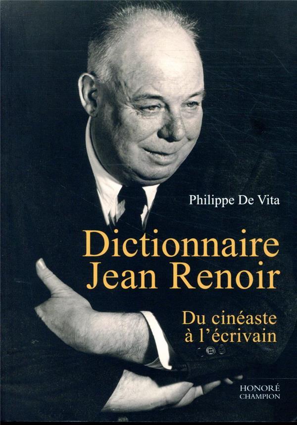 DICTIONNAIRE JEAN RENOIR  -  DU CINEASTE A L'ECRIVAIN