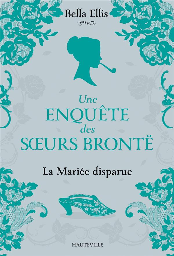 UNE ENQUETE DES SOEURS BRONTE T.1 : LA MARIEE DISPARUE ELLIS, BELLA HAUTEVILLE
