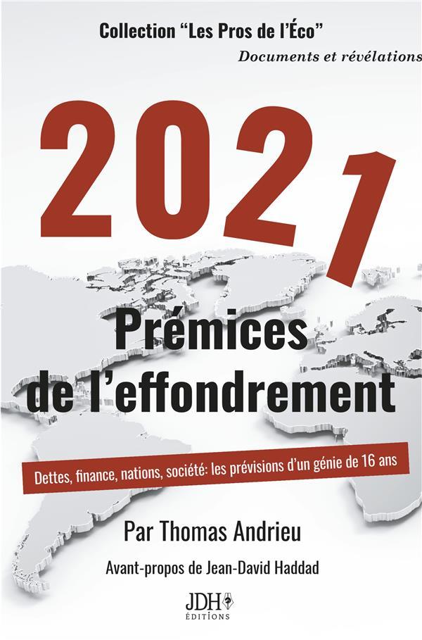 2021 PREMICES DE L'EFFONDREMENT - DETTES, FINANCE, NATIONS, SOCIETE : LES PREVISIONS D'UN GENIE DE 1 ANDRIEU THOMAS JDH