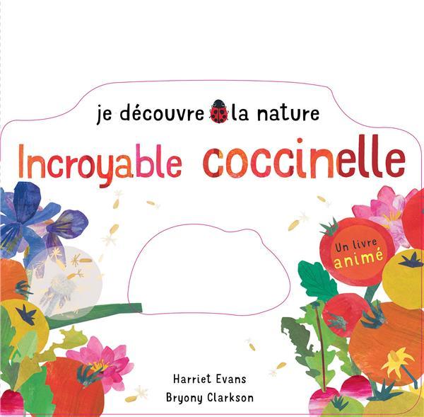 JE DECOUVRE LA NATURE : INCROYABLE COCCINELLE EVANS/CLARCKSON TIGRE ET CIE