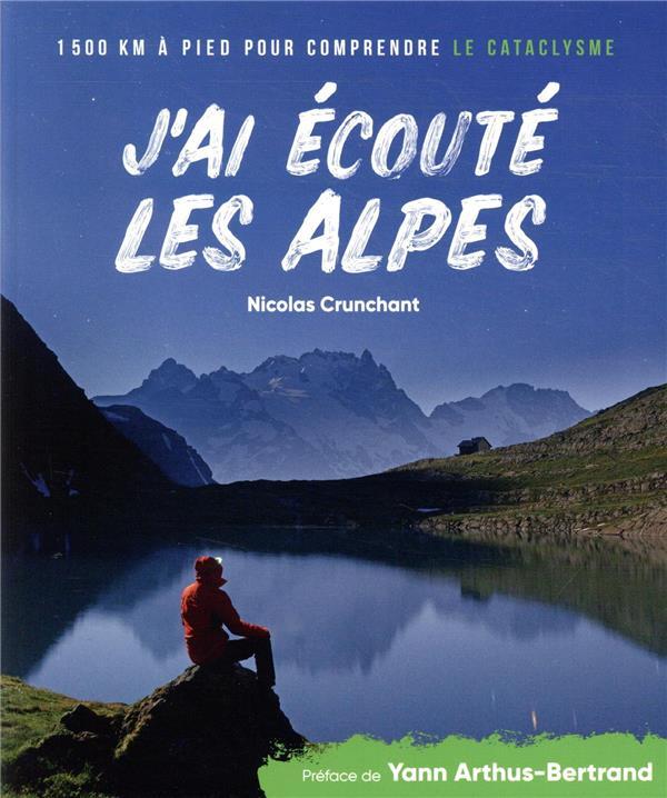J'AI ECOUTE LES ALPES  -  1500 KM A PIED POUR COMPRENDRE LE CATACLYSME CRUNCHANT LAPEROUSE