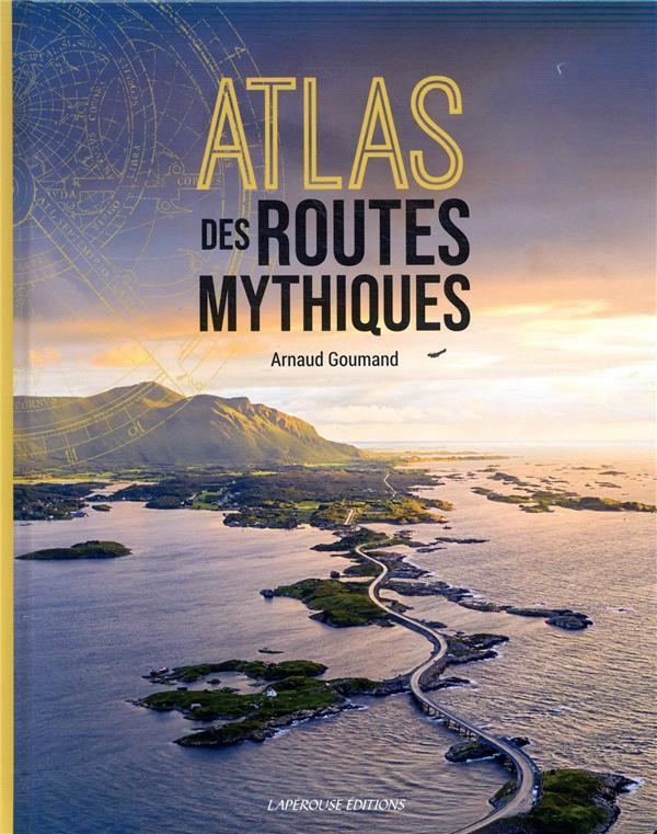 ATLAS DES ROUTES MYTHIQUES GOUMAND ARNAUD LAPEROUSE