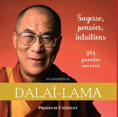 SAGESSE, PENSEES, INTUITIONS  -  365 PAROLES SACREES DALAI-LAMA/LAVIS PRESSES CHATELE