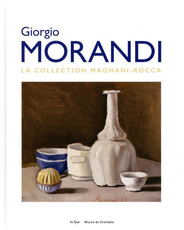 GIORGIO MORANDI. LA COLLECTION MAGNANI ROCCA - LA COLLECTION MAGNANI-ROCCA BERNARD SOPHIE/TOSAT IN FINE