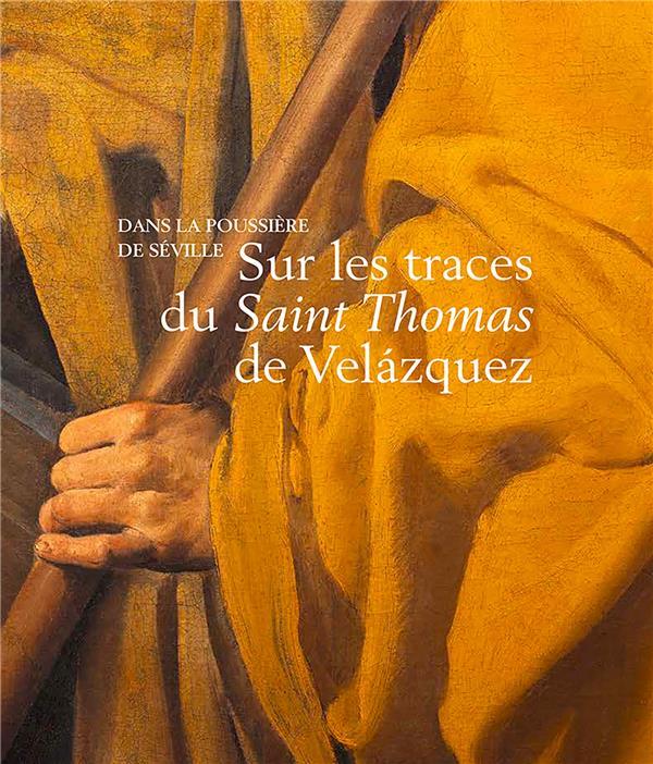 SUR LES TRACES DU SAINT THOMAS DE VELAZQUEZ - DANS LA POUSSIERE DE SEVILLE