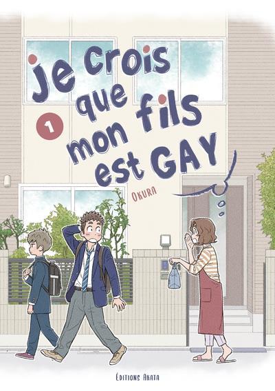JE CROIS QUE MON FILS EST GAY - TOME 1 - VOL01 OKURA AKATA