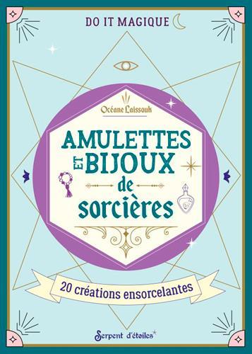 AMULETTES ET SECRETS DE SORCIERES : 20 CREATIONS ENSORCELANTES