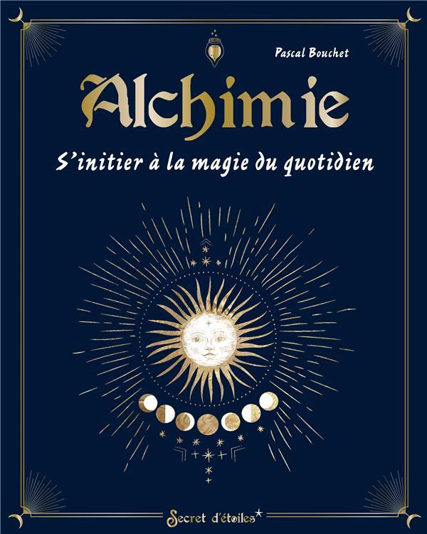 ALCHIMIE : S'INITIER A LA MAGIE DU QUOTIDIEN