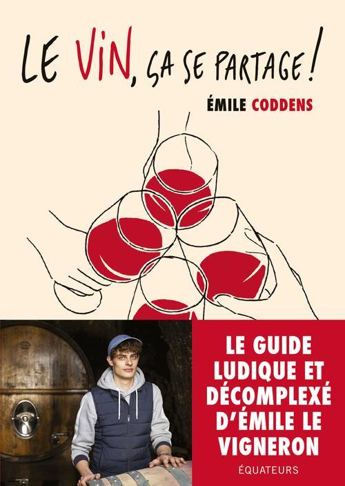 LE VIN, CA SE PARTAGE ! LES CONSEILS D'EMILE LE VIGNERON  -  LE GUIDE DU VIN QUI NE TE PREND PAS LA TETE