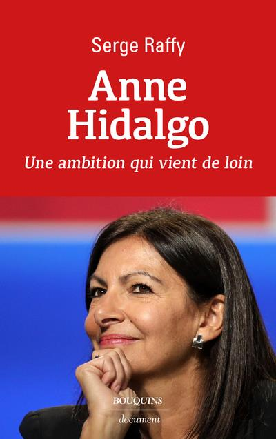 ANNE HIDALGO - UNE AMBITION QUI VIENT DE LOIN RAFFY, SERGE BOUQUINS