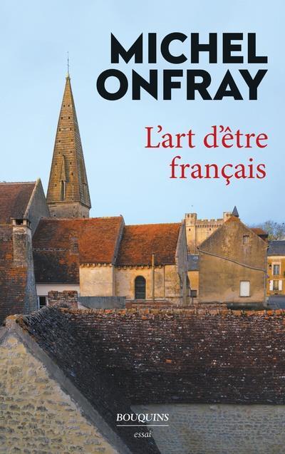 L'ART D'ETRE FRANCAIS ONFRAY MICHEL BOUQUINS