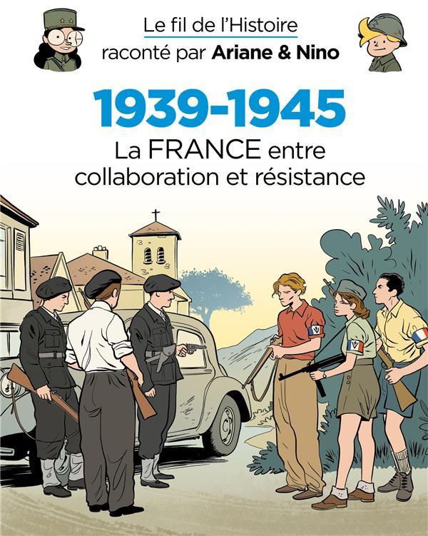 LE FIL DE L'HISTOIRE RACONTE PAR ARIANE et NINO T.7  -  1939-1945, LA FRANCE ENTRE COLLABORATION ET RESISTANCE ERRE FABRICE DUPUIS JEUNESSE