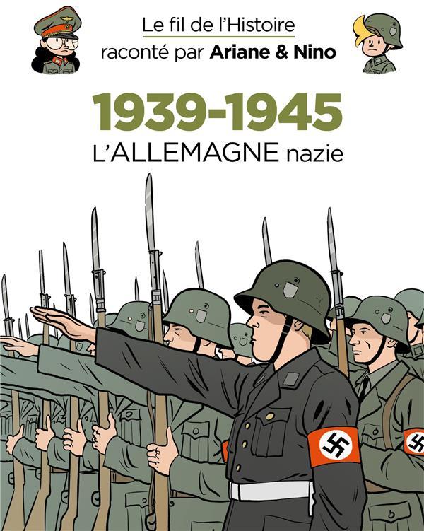 LE FIL DE L'HISTOIRE RACONTE PAR ARIANE et NINO T.30  -  1939-1945, L'ALLEMAGNE NAZIE ERRE FABRICE DUPUIS JEUNESSE