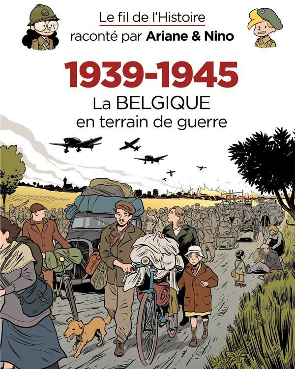 LE FIL DE L'HISTOIRE RACONTE PAR ARIANE et NINO T.33  -  1939-1945, LA BELGIQUE EN TERRAIN DE GUERRE