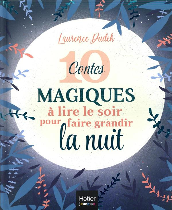 10 CONTES MAGIQUES A LIRE LE SOIR POUR FAIRE GRANDIR LA NUIT DUDEK, LAURENCE  HATIER SCOLAIRE