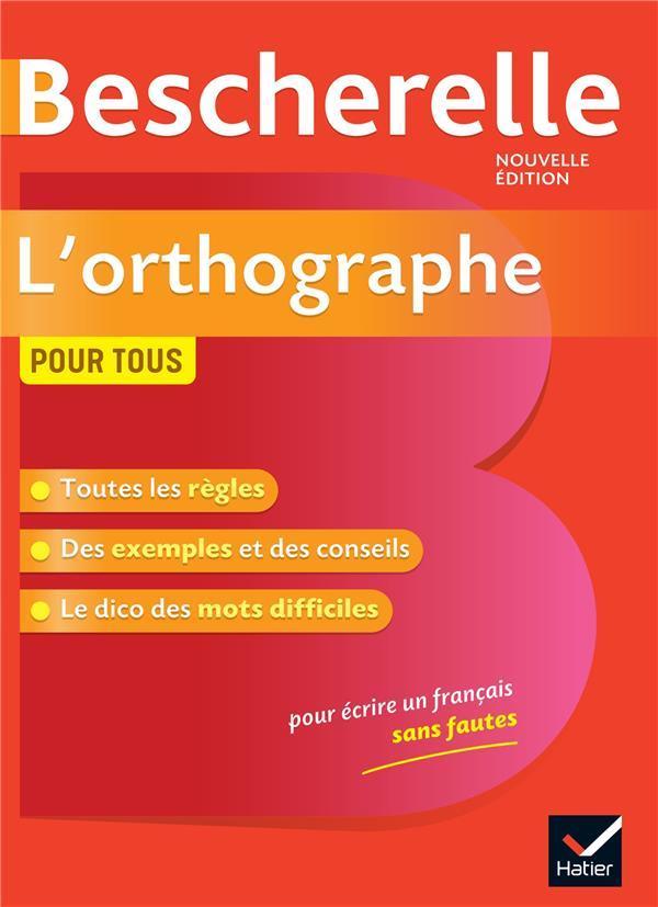 BESCHERELLE  -  L'ORTHOGRAPHE POUR TOUS  -  OUVRAGE DE REFERENCE SUR L'ORTHOGRAPHE FRANCAISE KANNAS, SERGE HATIER SCOLAIRE