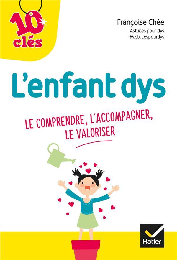 L'ENFANT DYS : LE COMPRENDRE, L'ACCOMPAGNER, LE VALORISER