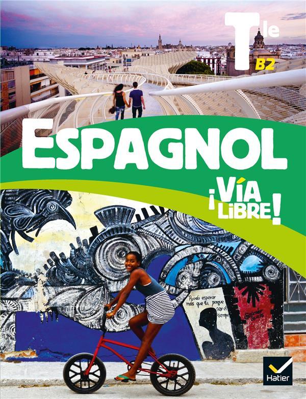 VIA LIBRE  -  ESPAGNOL  -  TERMINALE  -  LIVRE DE L'ELEVE (EDITION 2020) APARICIO PRINGAULT HATIER SCOLAIRE