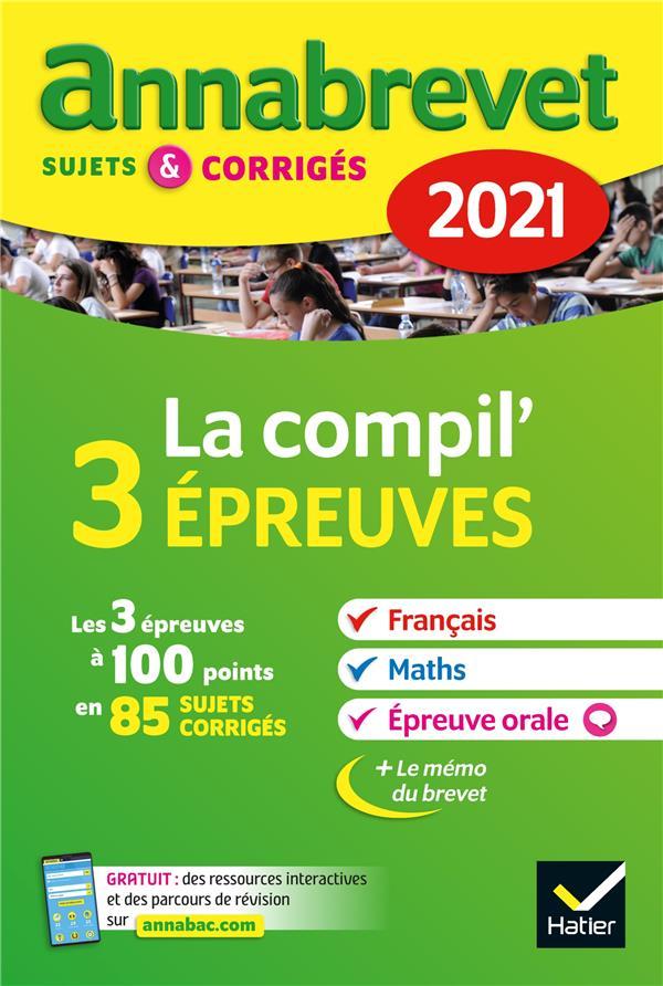 ANNABREVET SUJETS et CORRIGES  -  LA COMPIL 3 EPREUVES  -  3E (EDITION 2021) XXX HATIER SCOLAIRE