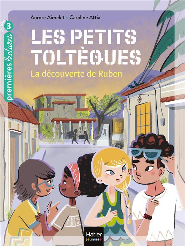 LES PETITS TOLTEQUES T.3  -  LA DECOUVERTE DE RUBEN AIMELET/ATTIA HATIER SCOLAIRE